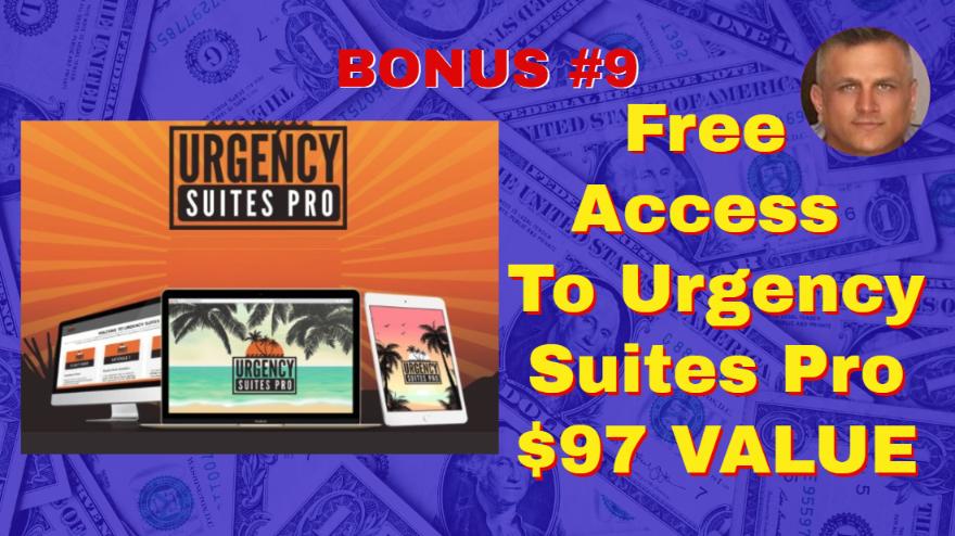 Auto Profit Sites BONUS #9 Free Access to Urgency Suites Pro $97 VALUE